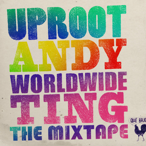 Uproot Andy - Worldwide Ting Mixtape