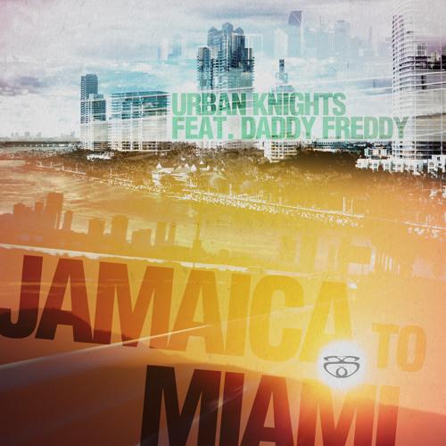 Urban Knights & Daddy Freddy - Jamaica to Miami (Rebel Sonix 130 remix)