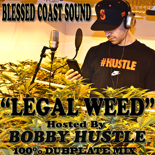 """""""LEGAL WEED"""" 100% DUBPLATE MIX HOSTED BY BOBBY HUSTLE"""