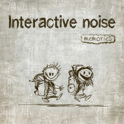Interactive Noise - Memories - Preview - Out Now At Beatport, iTunes and more !
