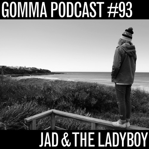 Gomma Podcast #93 - Jad & The Ladyboy