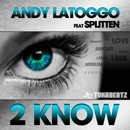 Andy LaToggo feat. Splitten - 2 Know (Radio Edit)