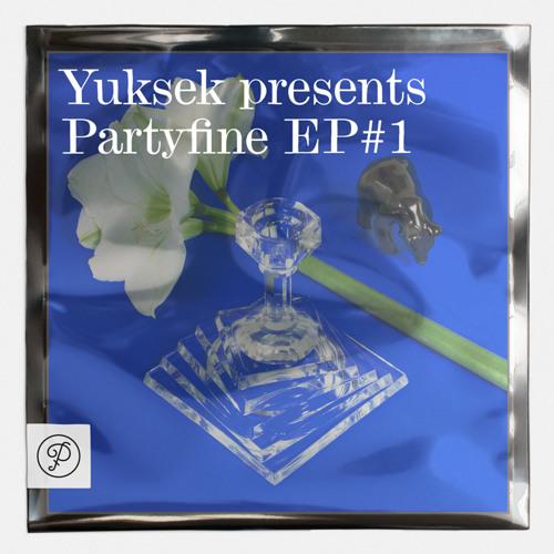 Previews - Yuksek presents Partyfine EP#1 - Released May 13th