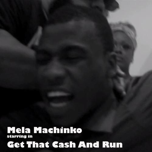 """Mela Machinko - """"Get That Cash & Run"""""""