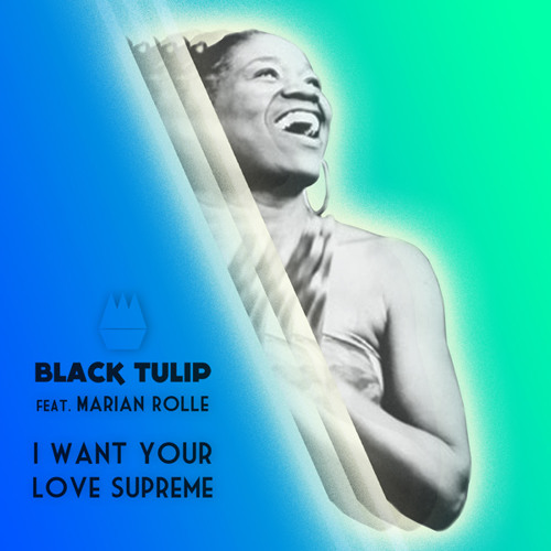 Black Tulip feat Marian Rolle - I Want Your Love Supreme (Jonestown remix)