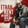 Ethan Kent - My Hope Is In Glory