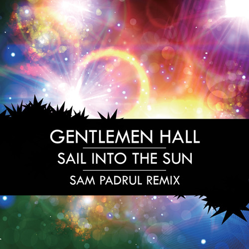 Gentlemen Hall - Sail into the Sun (Sam Padrul Remix)