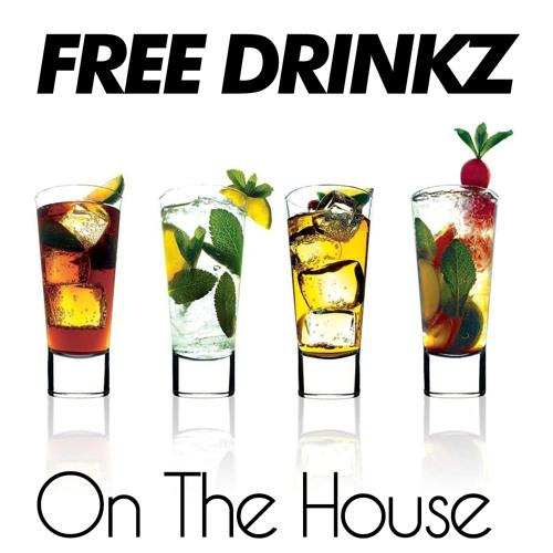 FREE DRINKZ--On The House