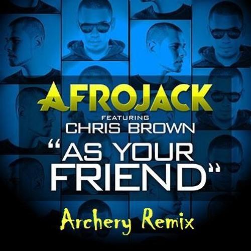 Afrojack & Chris Brown - As Your Friend (Archery Remix)