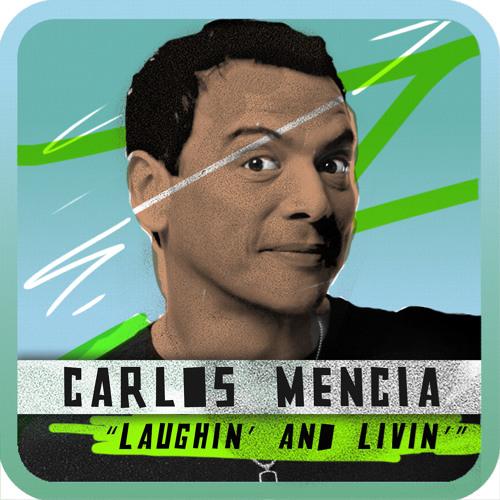 Carlos Mencia: Laughin' and Livin' #56: 3/27/13