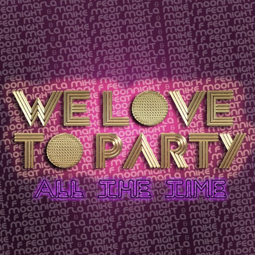 Mike Moonnight & Mark F - We Love Party (All The Time) (feat. MC Marla)