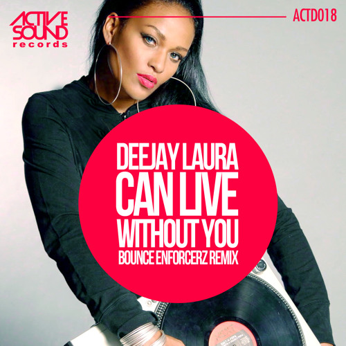 DEEJAY LAURA - CAN LIVE WITHOUT YOU (BOUNCE ENFORCERZ REMIX) #ACTD018 [PREVIEW] ::NOW AVAILABLE!!::