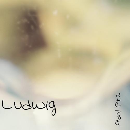 Ludwig - Abril Pt. 2