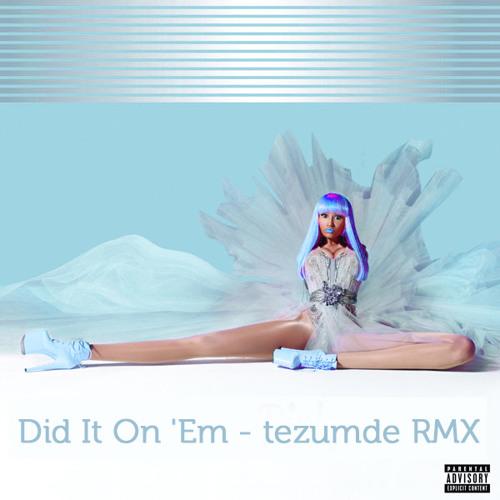 Nicki Minaj - Did It On 'Em (tezumde Remix)