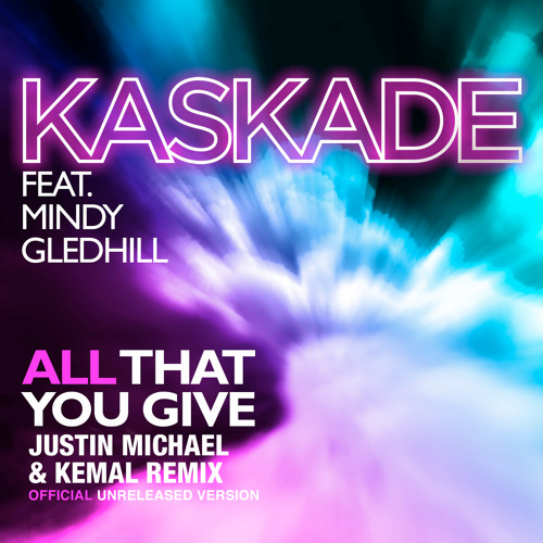 Kaskade - All That You Give (Justin Michael & Kemal Late Night Mix) [Official Unreleased Version]