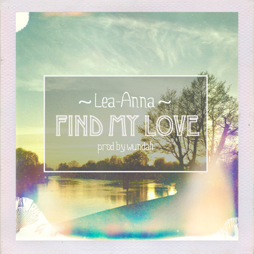 LEA-ANNA - FIND MY LOVE [PROD BY WUNDAH]
