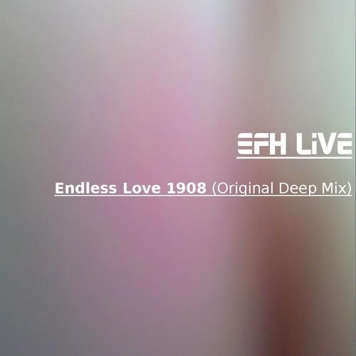 EFHLive - Endless Love 1908 (Original Deep Mix) - Coming Soon!