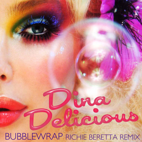 Bubble Wrap Dina Delicious (Richie Beretta Mix)