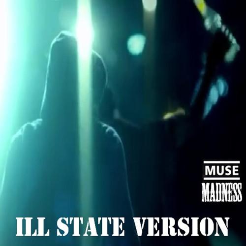 ILL STATE - Madness (Muse)