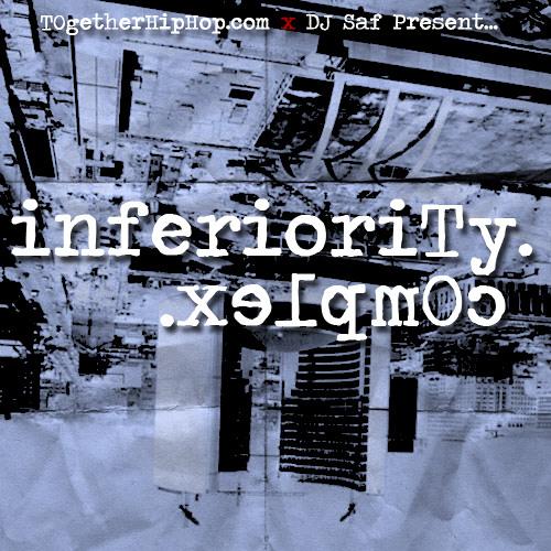 TOgetherHipHop.com x DJ Saf - Inferiority Complex