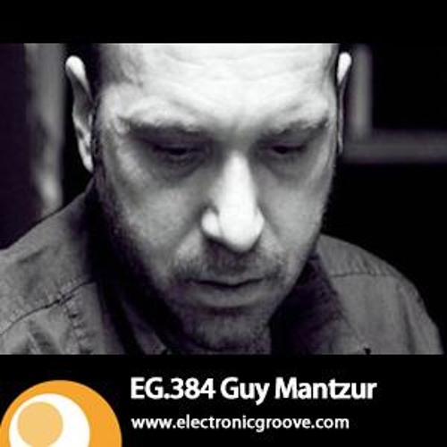 Guy Mantzur  - Electronic Grooves Podcast  10 -04-13