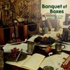 Banquet of Boxes Medley