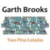 Two Pina Coladas by Garth Brooks