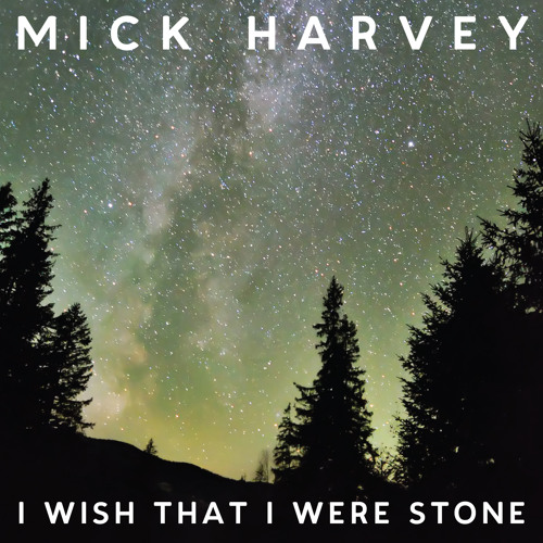 Mick Harvey - FOUR (Acts of Love) - I Wish That I Were Stone