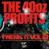 The 40oz Profits - Twerk It Volume 2