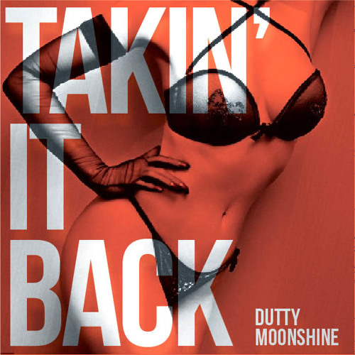 Dutty Moonshine - Takin' It Back