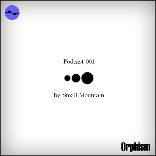 Orphism Podcast #001 by Small Mountain