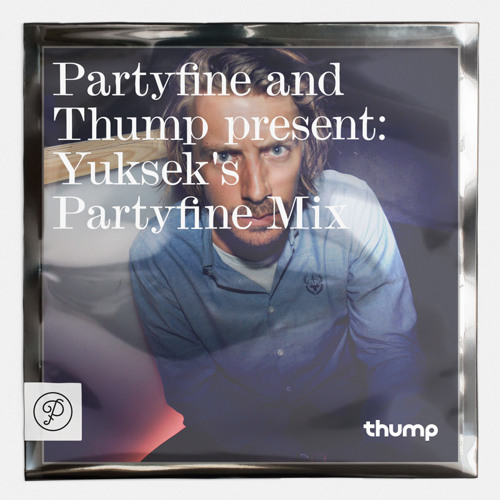 PartyFine and Thump present: Yuksek's PartyFine Mix