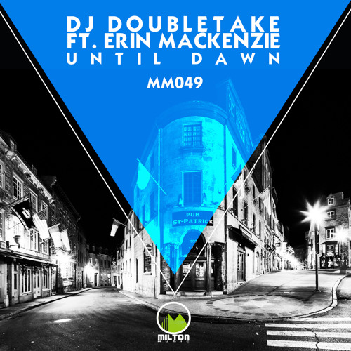 "DJ Doubletake ft Erin Mackenzie - ""Until Dawn"" (Extended Mix)"
