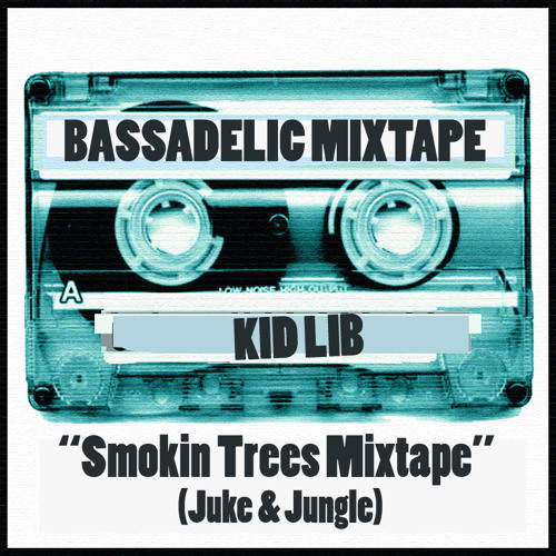 Kid Lib - Smokin Trees Mixtape (Juke&Jungle) For Bassadelic.com FREE DL! Just Click The Buy Button