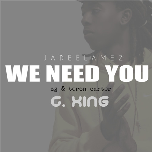 We Need You (feat. Zg & Teron Carter)
