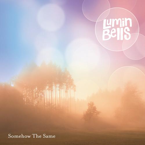 LUMIN BELLS - Somehow The Same