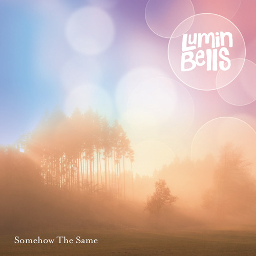 LUMIN BELLS - Somehow The Same