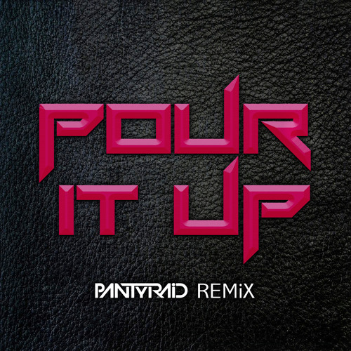 PANTyRAiD - Pour It Up Remix [Free DL]
