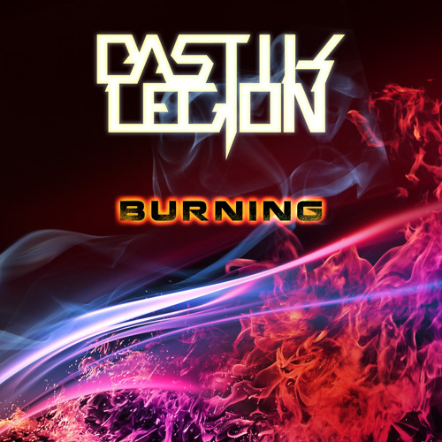 BASTIK LEGION - Burning       [ FREE DOWNLOAD ]