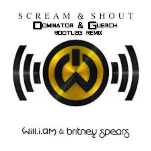Will.I.Am Ft. Britney Spears - Scream & Shout (Dominator & Guerch Bootleg Remix)