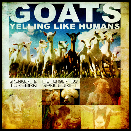 FREE DOWNLOAD - Sneaker & The Dryer Ft. Toreba Spacedrift - Goats Yelling Like Humans