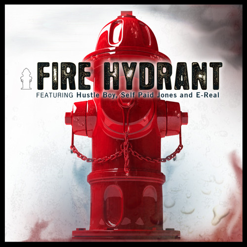 02 - Fire Hydrant by Hustle BoySelf Paid Jones E-Real