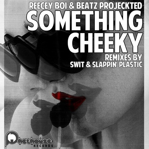Reecey Boi, Beatz Projekted - Something Cheeky (Swit Remix) [Phethouse Rec] OUT NOW ON BEATPORT!!