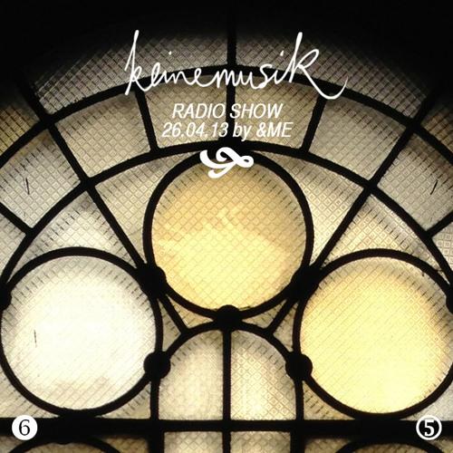 Keinemusik Radio Show by &ME 26.04.2013