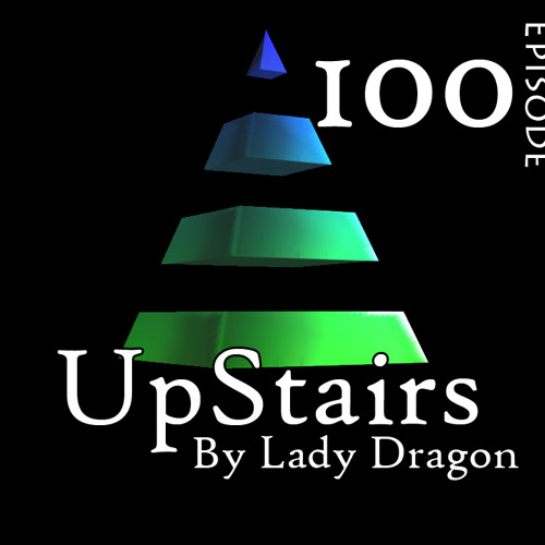 Up-Stairs-By Lady Dragon - Episode-100 !!