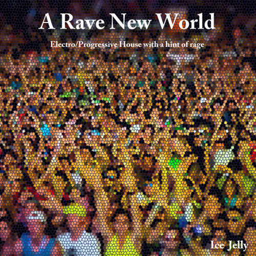 Ice Jelly - A Rave New World (Extended Electro/Progressive