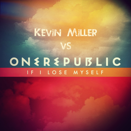 One Republic - If I Lose Myself (Kevin Miller Remix)