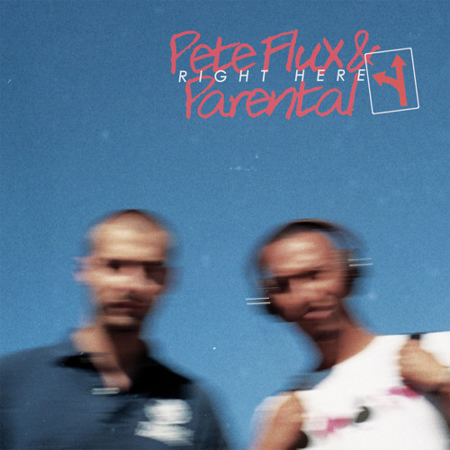 "Pete Flux & Parental ""Right Here"""