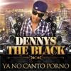Ya no Canto Porno Oficial DENNYS THE BLACK