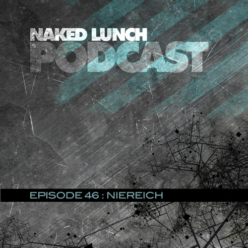 Naked Lunch PODCAST #046 - NIEREICH